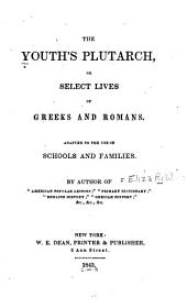 The Youth's Plutarch, Or Select Lives of Greeks and Romans ...
