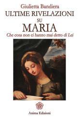 Ultime rivelazioni su Maria : Che cosa non ci hanno mai detto di Lei