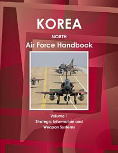 Korea North Air Force Handbook Volume 1 Strategic Information and Weapon Systems
