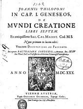 Joannis Philoponi In cap.1. geneseos, de mundi creatione libri septem. Ex antiquissimo sac. caes. maiest. cod. M.S