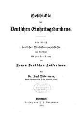 Geschichte des deutschen Einheitsgedankens: ein Abriss deutscher Verfassungsgeschichte von der Urzeit bis zur Errichtung des neuen deutschen Kaisertums
