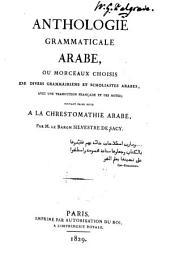 Anthologie grammaticale arabe ou Morceaux choisis de divers grammairiens et scholiastes arabes....