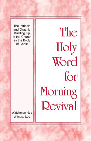 The Holy Word for Morning Revival     The Intrinsic and Organic Building Up of the Church as the Body of Christ
