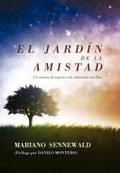 El Jardín de la Amistad: Un camino de regreso a la intimidad con Dios