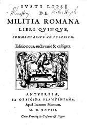 De militia romana: libri V : commentarius ad Polybium