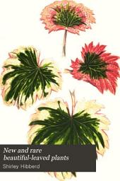 New and Rare Beautiful-leaved Plants: Containing Illustrations and Descriptions of the Most Ornamental-foliaged Plants Not Hitherto Noticed in Any Work on the Subject