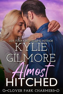 Almost Hitched  A Reunited Lovers Romantic Comedy  Clover Park STUDS  Book 6