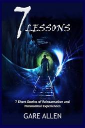 7 Lessons-The 7 Novellas Series-7 Short Stories of Reincarnation and Paranormal Experiences (Inspired by True Events)
