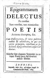 Epigrammatum delectus ex omnibus tum veteribus, tum recentioribus poetis, accurate decerptus, &c: Cum dissertatione, de vera pulchritudine & adumbrata, in qua ex certis principiis, rejectionis ac selectionis epigrammatum causæae redduntur. Adjectæae sunt elegantes sententiæae ex antiquis poetis parce sed severiori judicio selectæae