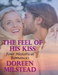 The Feel of His Kiss: Four Historical Romances