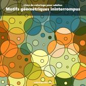 Livre de coloriage pour adultes Motifs géométriques ininterrompus 1