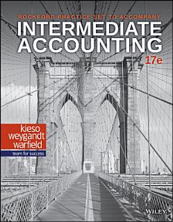 Intermediate Accounting  17e Rockford Practice Set Book