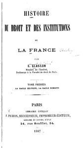 Histoire du droit et des institutions de la France: La Gaule celtique, la Gaule romaine. 1887