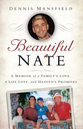 Beautiful Nate: A Memoir of a Family's Love, a Life Lost, and Heaven's Promises