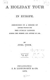 A Holiday Tour in Europe: Described in a Series of Letters Written for the Public Ledger During the Summer and Autumn of 1878