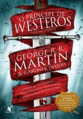 O Príncipe de Westeros e outras histórias: Contos de Neil Gaiman, Patrick Rothfuss, Scott Lynch, Gillian Flynn e muitos outros...