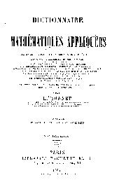 Dictionnaire des mathématiques appliquées comprenant les principales applications des mathématiques: et l'explication d'un grand nombre de termes techniques usités dans les applications