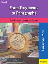 From Fragments to Paragraphs: Creating and Using Sentences