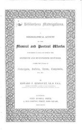 Bibliotheca Madrigaliana: A Bibliographical Account of the Musical and Poetical Works Published in England During the Sixteenth and Seventeenth Centuries, Under the Titles of Madrigals, Ballets, Ayres, Canzonets, Etc., Etc