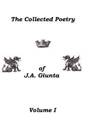 The Collected Poetry of J.A. Giunta, Volume I