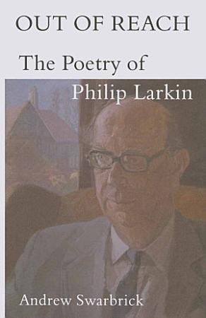 Out of Reach  The Poetry of Philip Larkin PDF