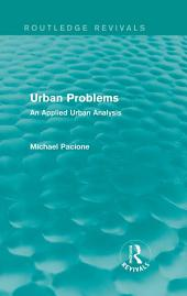 Urban Problems (Routledge Revivals): An Applied Urban Analysis