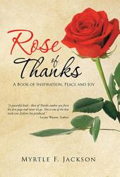 Rose of Thanks: A Book of Inspiration, Peace and Joy