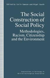 The Social Construction of Social Policy: Methodologies, Racism, Citizenship and the Environment