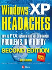 Windows XP Headaches: How to Fix Common (and Not So Common) Problems in a Hurry, Second Edition: Edition 2