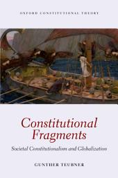 Constitutional Fragments: Societal Constitutionalism and Globalization