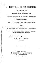 Commenting and Commentaries: Lectures Addressed to the Students of the Pastor's College, Metropolitan Tabernacle : with a List of the Best Biblical Commentaries and Expositions : Also, a Lecture on Eccentric Preachers : a Complete List of All of Spurgeon's Sermons, with the Scripture Texts Used