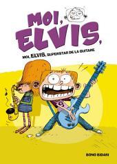 Moi, Elvis - Tome 4 - Superstar de la guitare