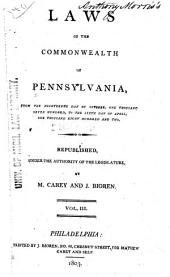 Laws of the Commonwealth of Pennsylvania: From the Fourteenth Day of October, One Thousand Seven Hundred, to the [twenty-eighth Day of March, One Thousand Eight Hundred and Eight]...