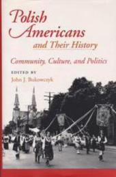 Polish Americans and Their History: Community, Culture, and Politics
