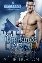 The Romance Dance: A Castle Ridge Small Town Romance Book 1
