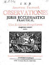 Observationes juris ecclesiastici practicae, usum ecclesiarum evangelicarum cumprimis concernentes