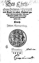 Des ehelichen Ordens Spiegel und Regel, in zehen Capittel geteilet ... durch Johan. Spangenberg
