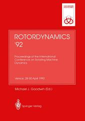 Rotordynamics '92: Proceedings of the International Conference on Rotating Machine Dynamics Hotel des Bains, Venice, 28–30 April 1992