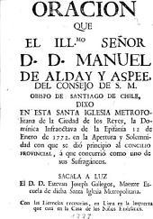 Oracion que ... Manuel de Alday y Aspee ... dixo en esta Santa Iglesia Metropolitana ... 12 de Enero de 1772 ... Sacala a luz ... Estevan Joseph Gallegos