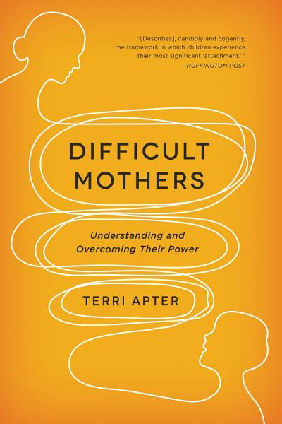 Download Difficult Mothers  Understanding and Overcoming Their Power Book
