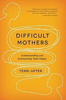 Difficult Mothers  Understanding and Overcoming Their Power Book