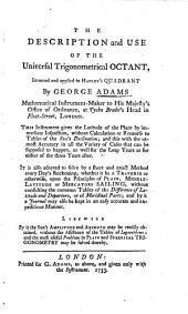 The Description and Use of the Universal Trigonometrical Octant, Invented and Applied to Hadley's Quadrant by George Adams ...