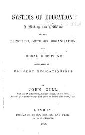 Systems of Education: A History and Criticism of the Principles, Methods, Organization, and Moral Discipline Advocated by Eminent Educationists