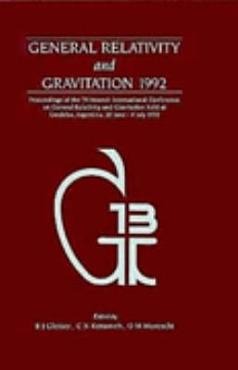 General Relativity and Gravitation 1992  Proceedings of the Thirteenth INT Conference on General Relativity and Gravitation  held at Cordoba  Argentina  28 June   July 4 1992 PDF