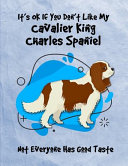 It s OK If You Don t Like My Cavalier King Charles Spaniel Not Everyone Has Good Taste PDF