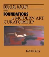 Douglas MacAgy and the Foundations of Modern Art Curatorship PDF