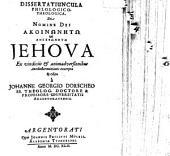 Dissertatiuncula philol. theol. de nomine Dei akoinōnētō kai anekphōnētō Jehova: ex vindiciis et animadversionibus Antibellarminianis excerpta et edita