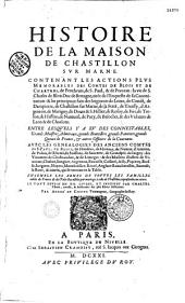 Histoire de la maison de Chastillon-sur-Marne, avec les généalogies et armes des illustres familles en France et des Pays-Bas, lequelles y ont été alliées,... par André Du choesne, ...