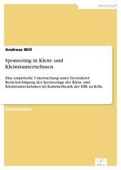 Sponsoring in Klein- und Kleinstunternehmen: Eine empirische Untersuchung unter besonderer Berücksichtigung des Sponsorings der Klein- und Kleinstunternehmen im Kammerbezirk der IHK zu Köln