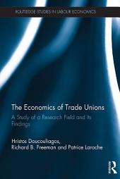 The Economics of Trade Unions: A Study of a Research Field and Its Findings